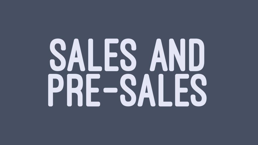 SALES AND PRE-SALES