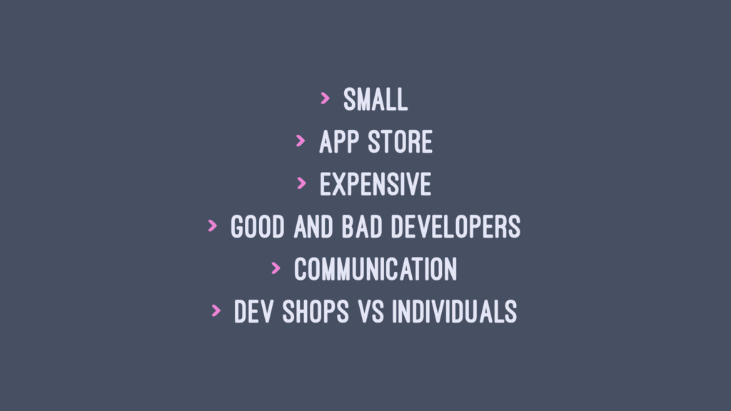 > Small > App store > Expensive > Good and Bad ...