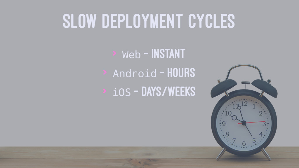 SLOW DEPLOYMENT CYCLES > Web — Instant > Androi...