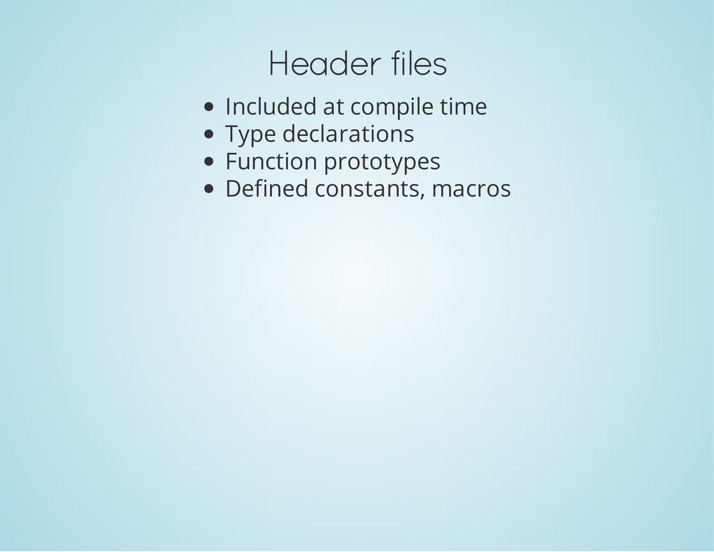 Header files Included at compile time Type decl...