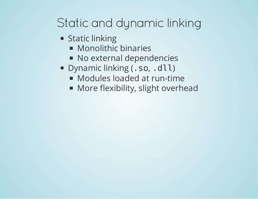 Static and dynamic linking Static linking Monol...