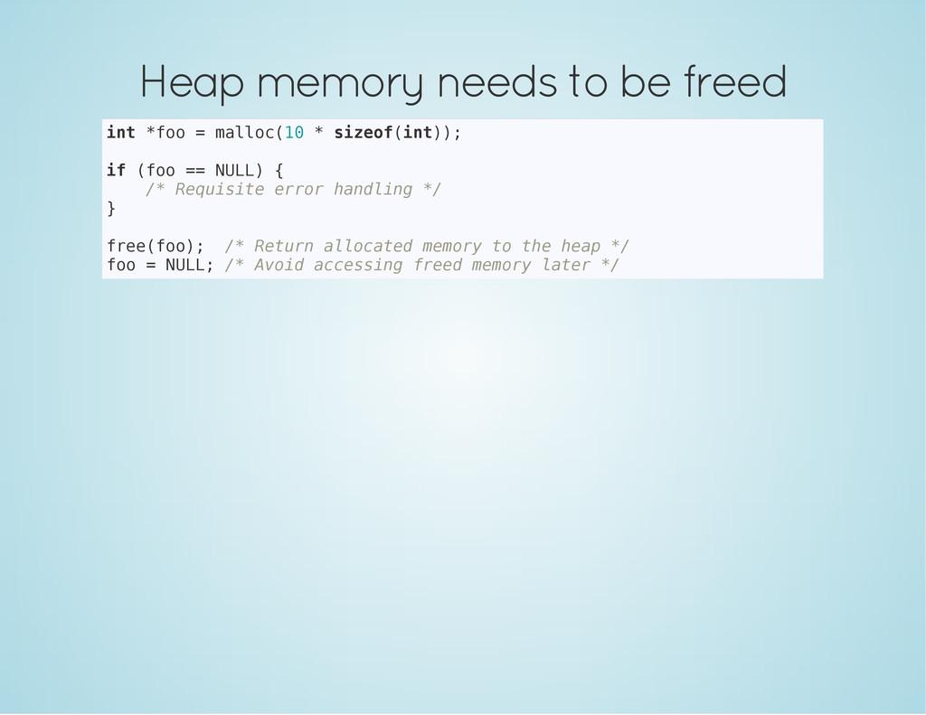 Heap memory needs to be freed i n t * f o o = m...