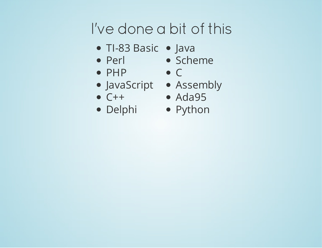 I've done a bit of this TI-83 Basic Perl PHP Ja...