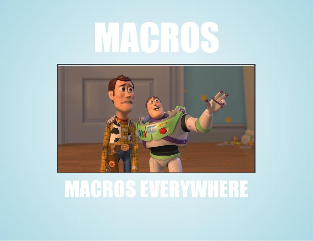 MACROS MACROS EVERYWHERE