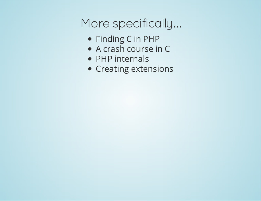 More specifically… Finding C in PHP A crash cou...
