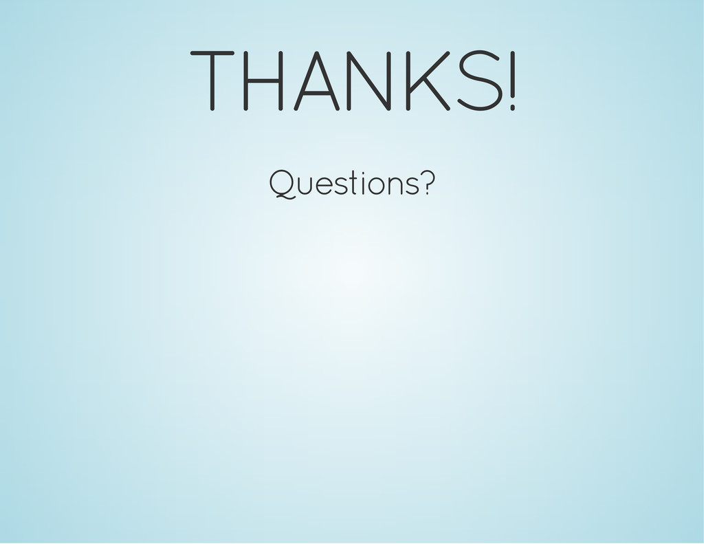 THANKS! Questions?