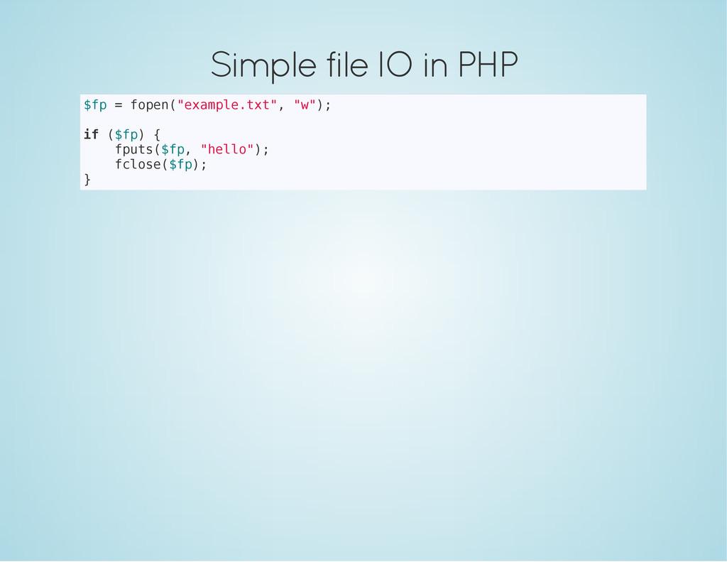 "Simple file IO in PHP $ f p = f o p e n ( "" e x..."