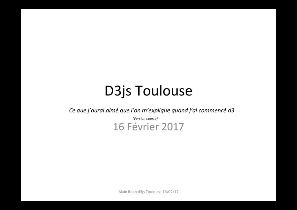 D3js Toulouse 16 Février 2017 Alain Roan d3js T...
