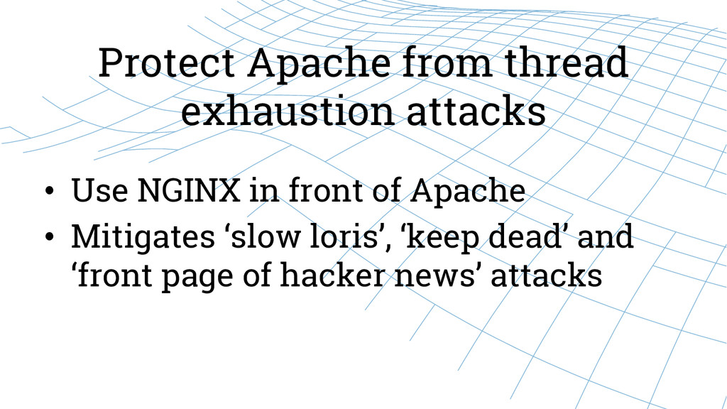 Protect Apache from thread exhaustion attacks •...