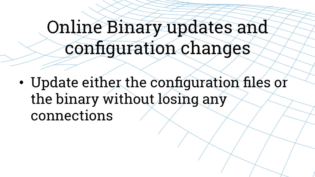 Online Binary updates and configuration changes ...