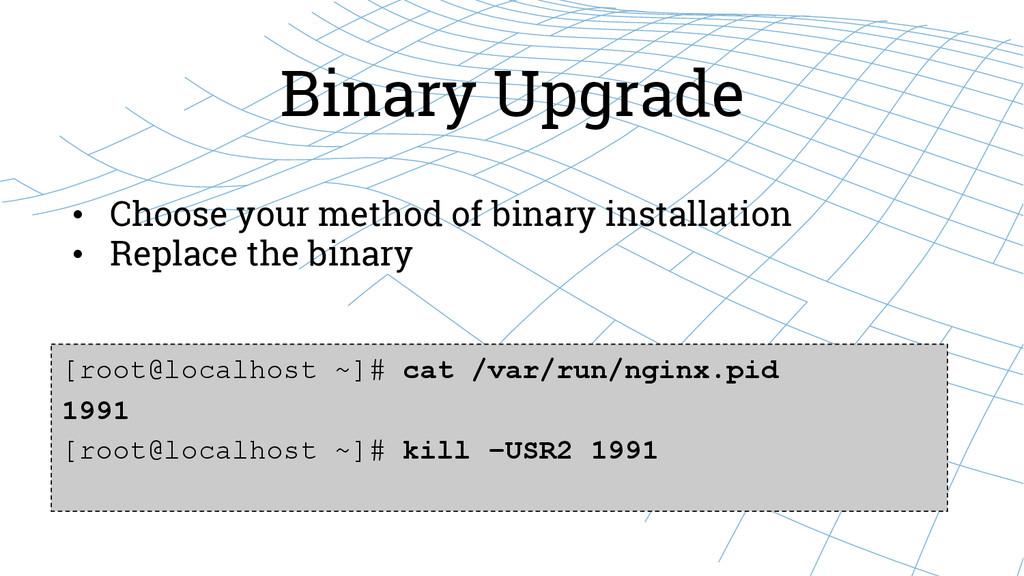 Binary Upgrade [root@localhost ~]# cat /var/run...