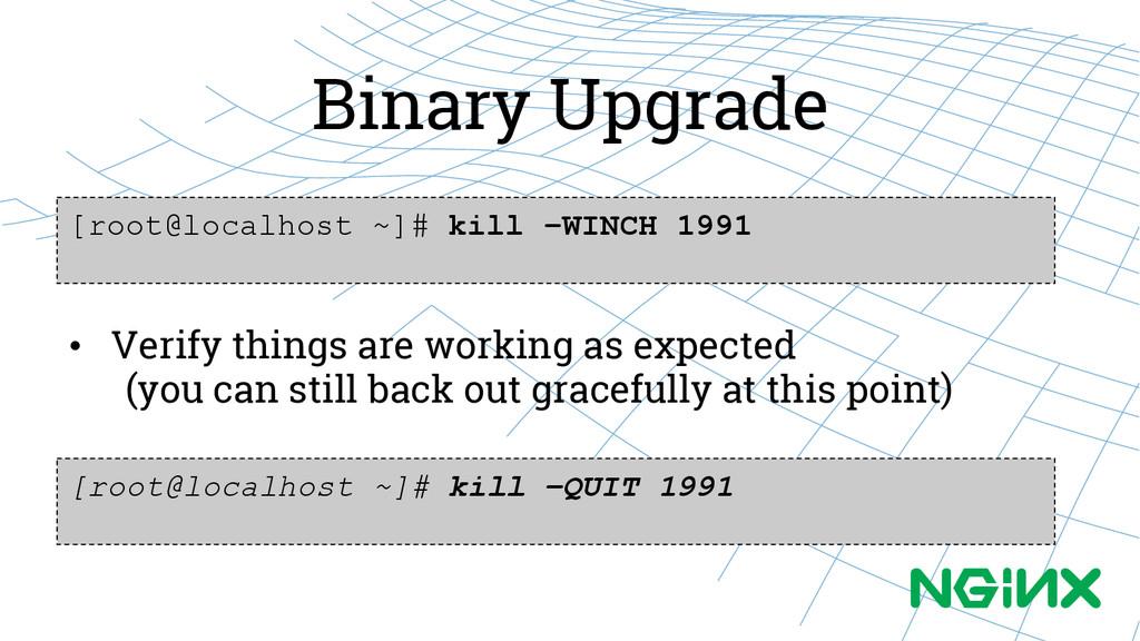 Binary Upgrade [root@localhost ~]# kill –WINCH ...