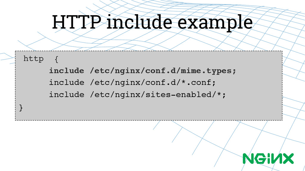 HTTP include example http {! ! !include /etc/ng...