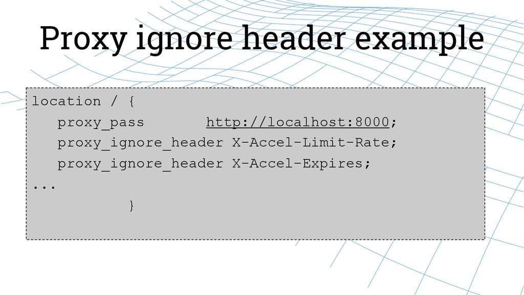 Proxy ignore header example location / { proxy_...