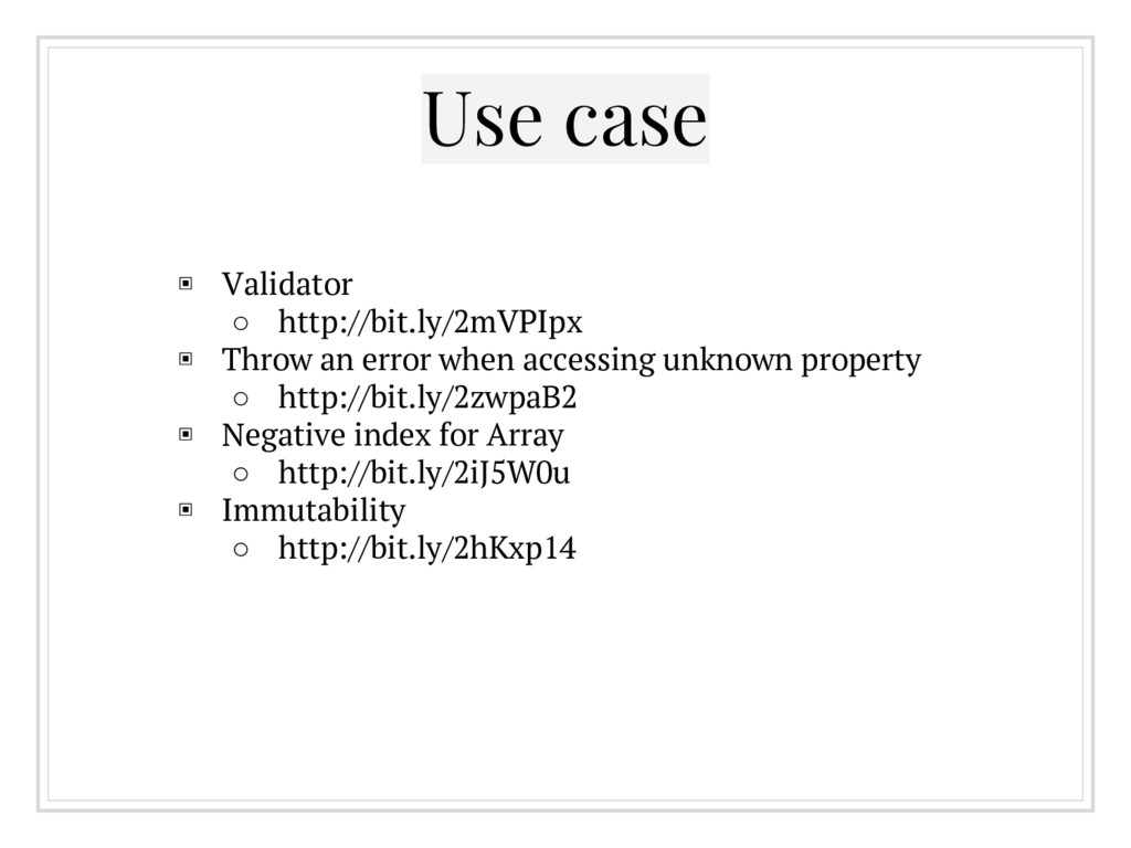 Use case ▣ Validator ○ http://bit.ly/2mVPIpx ▣ ...