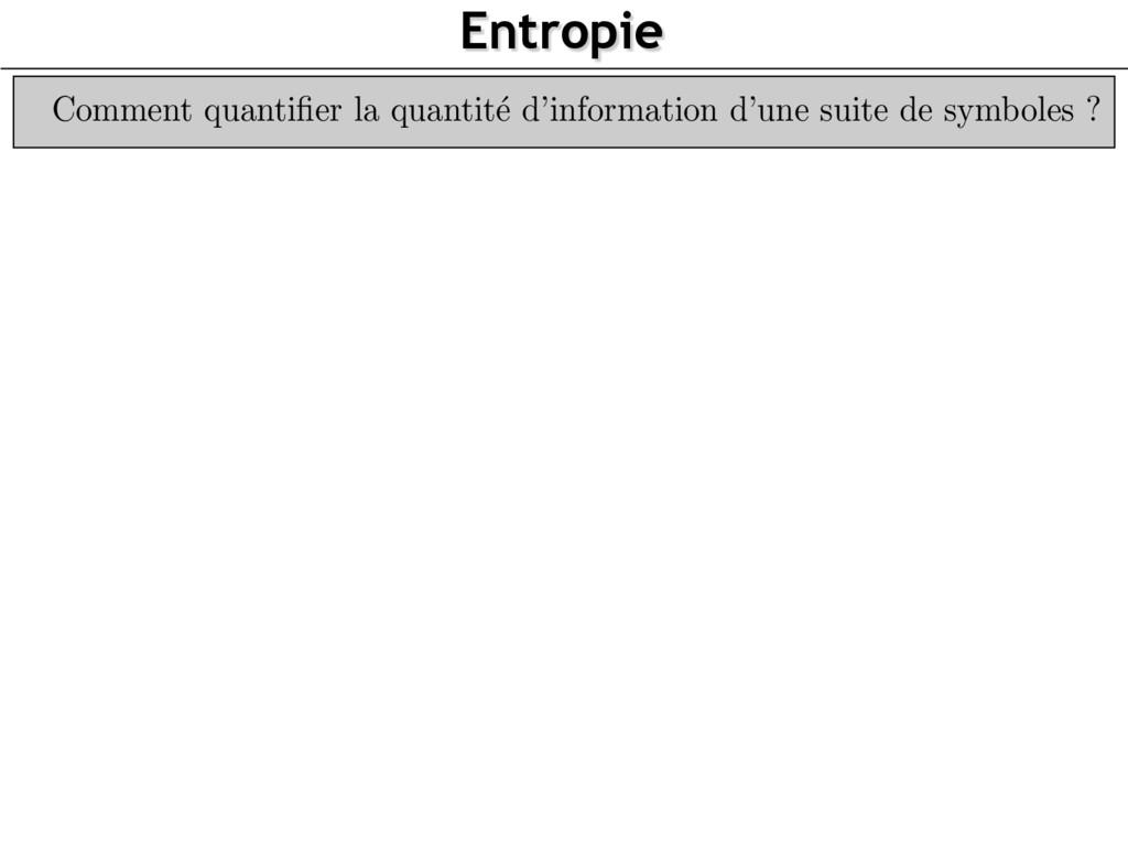 Entropie Comment quantifier la quantit´ e d'info...