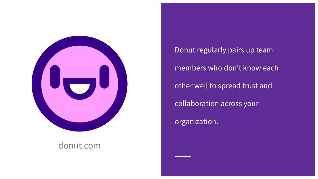 Donut regularly pairs up team members who don't...