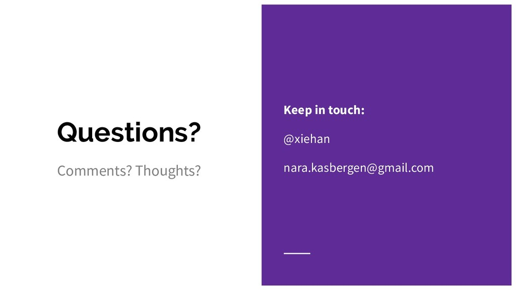 Questions? Keep in touch: @xiehan nara.kasberge...