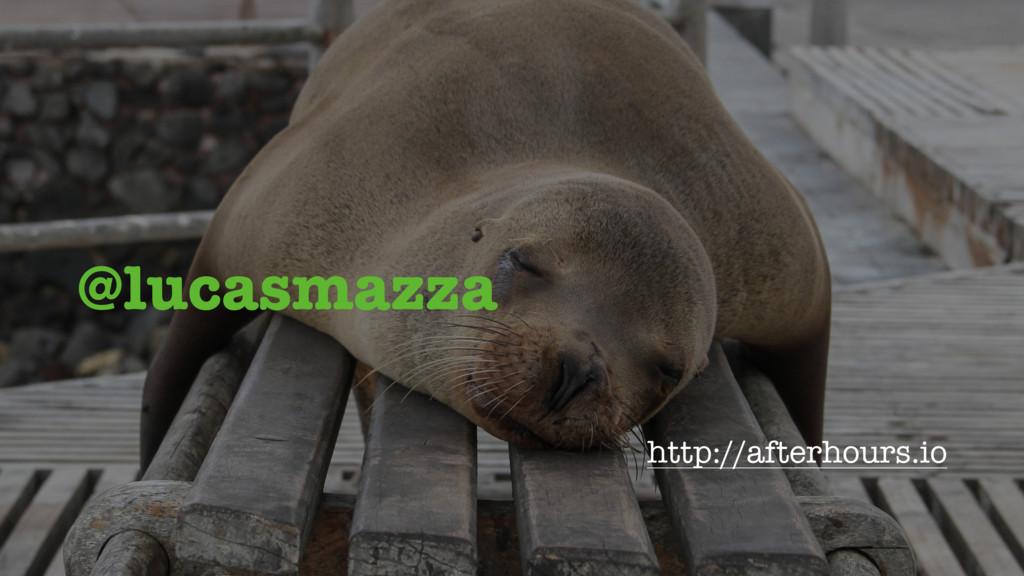 @lucasmazza http://afterhours.io