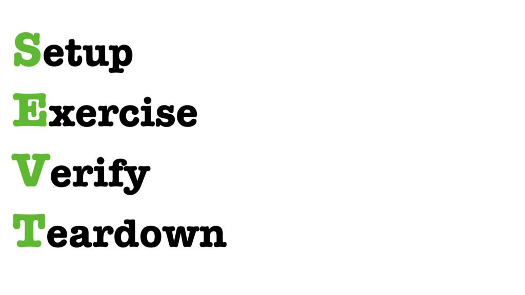 Setup Exercise Verify Teardown