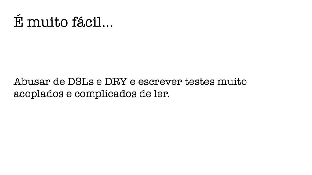É muito fácil… Abusar de DSLs e DRY e escrever ...