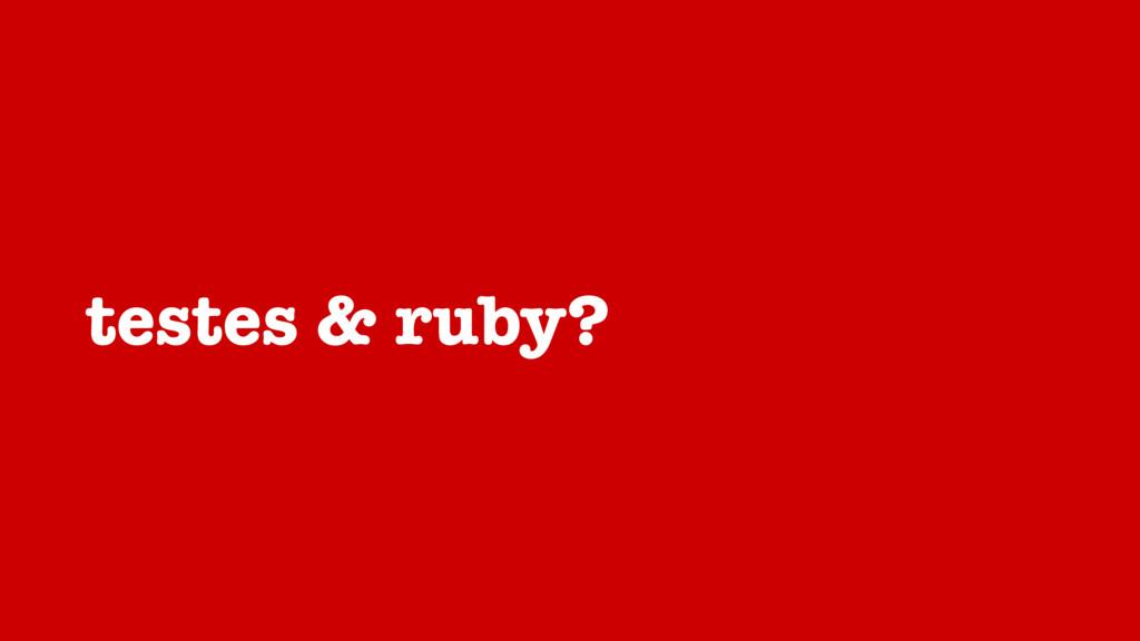 testes & ruby?