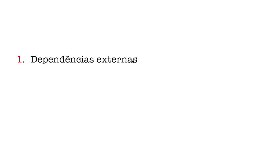 1. Dependências externas
