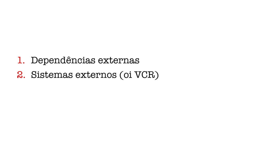 1. Dependências externas 2. Sistemas externos (...