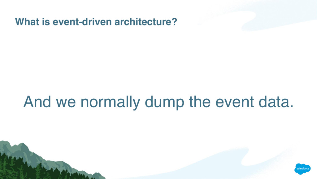 What is event-driven architecture? And we norma...