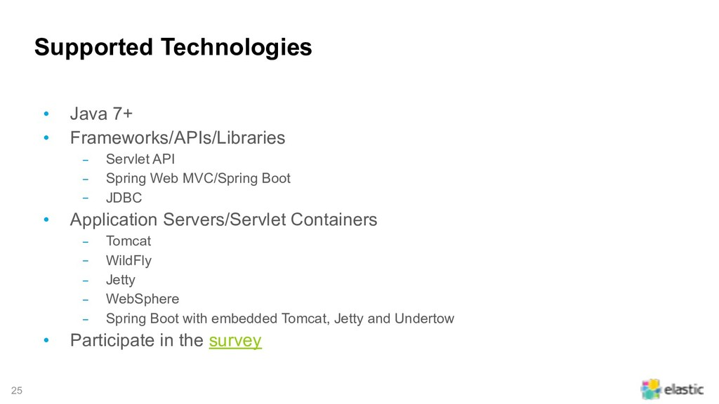 !25 Supported Technologies • Java 7+ • Framewor...