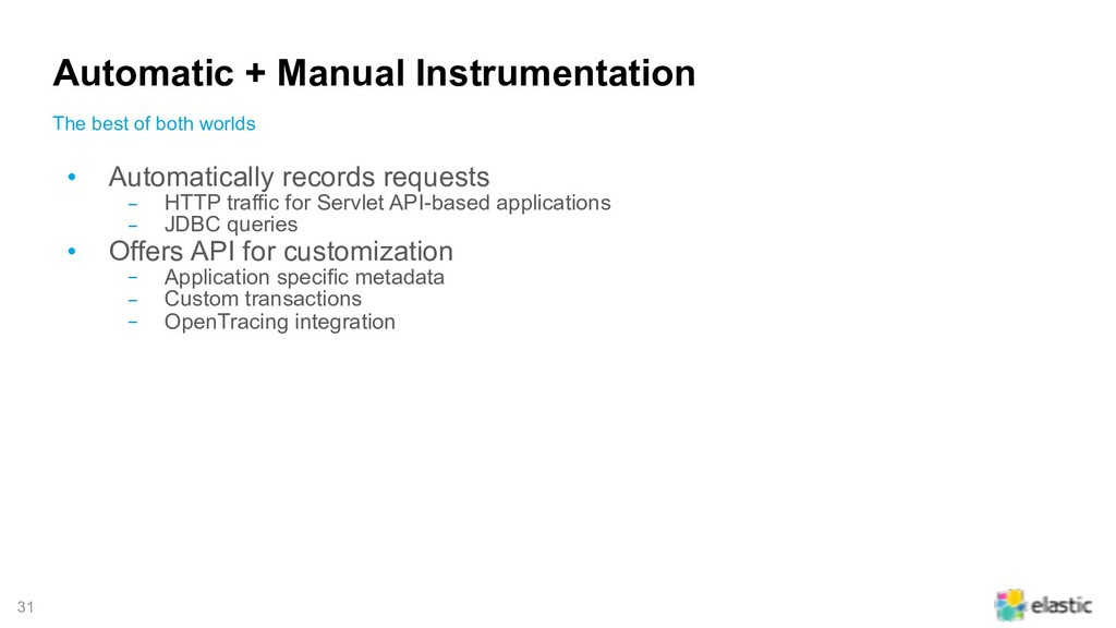 !31 Automatic + Manual Instrumentation • Automa...