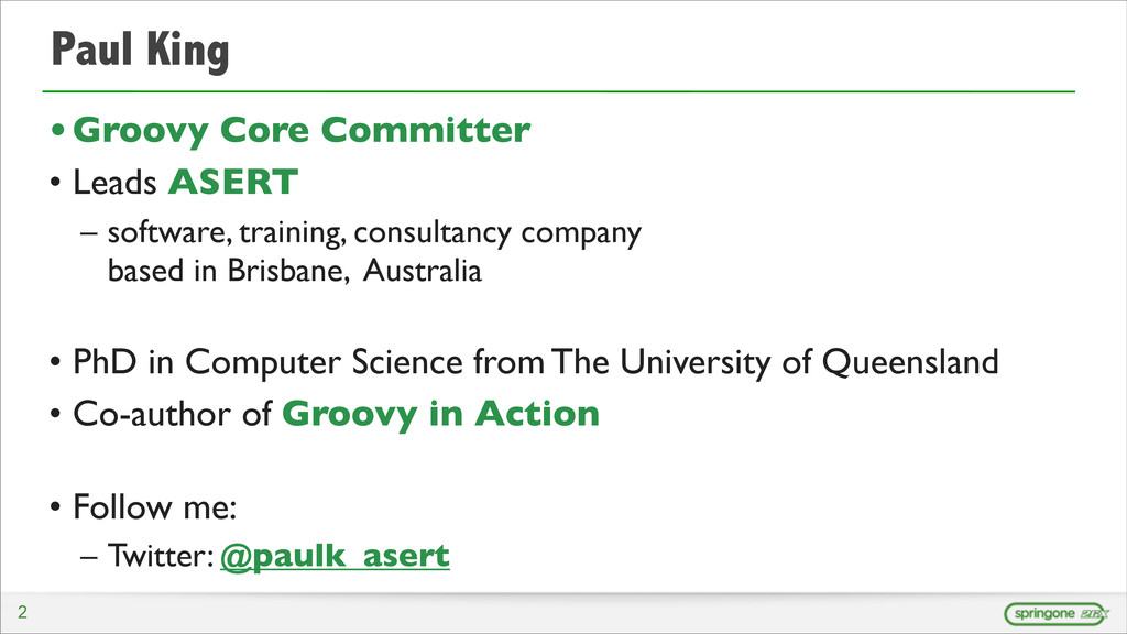 Paul King •Groovy Core Committer • Leads ASERT ...