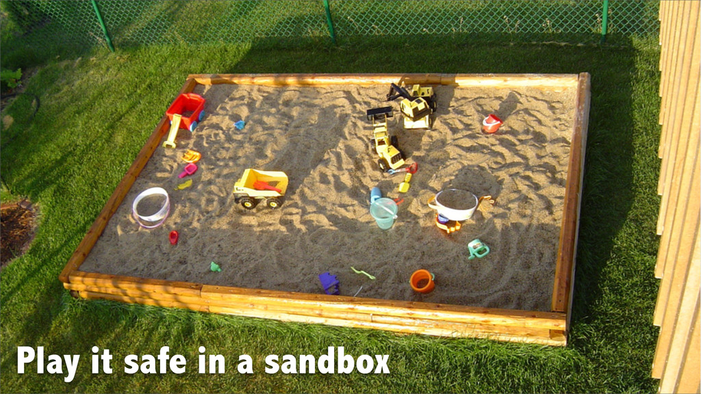 Play it safe in a sandbox