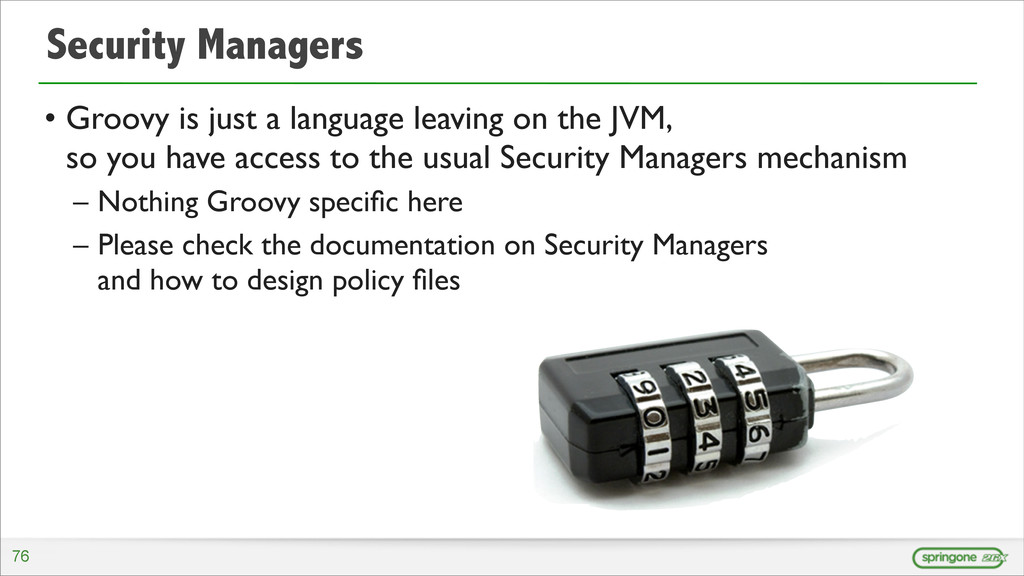 Security Managers • Groovy is just a language l...