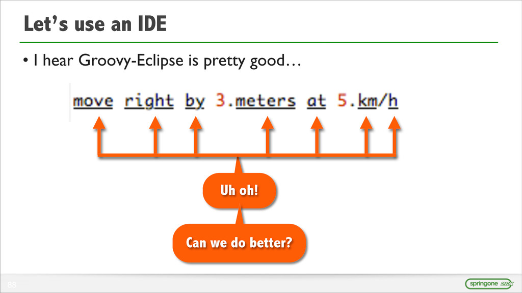 88 Let's use an IDE 88 • I hear Groovy-Eclipse ...