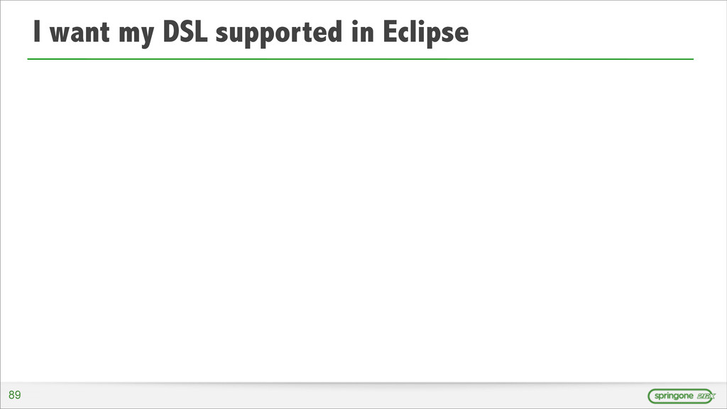 I want my DSL supported in Eclipse 89