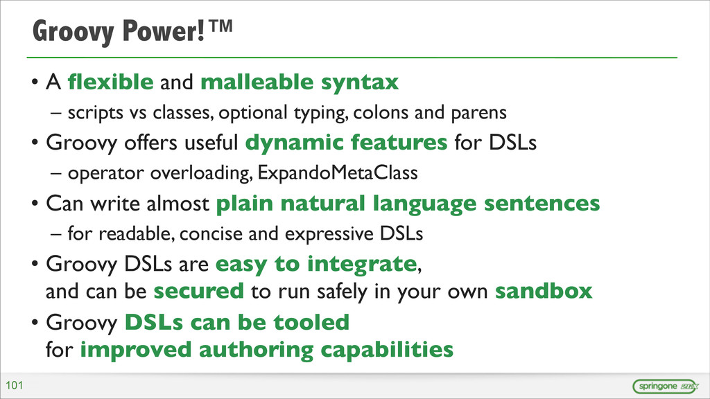 Groovy Power!™ • A flexible and malleable syntax...