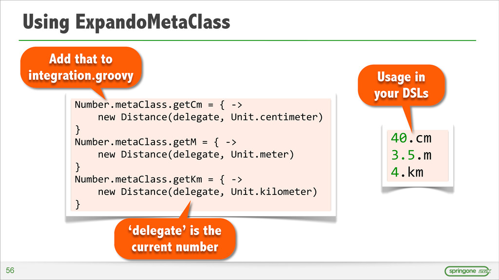 Using ExpandoMetaClass 56 Number.metaClass.getC...