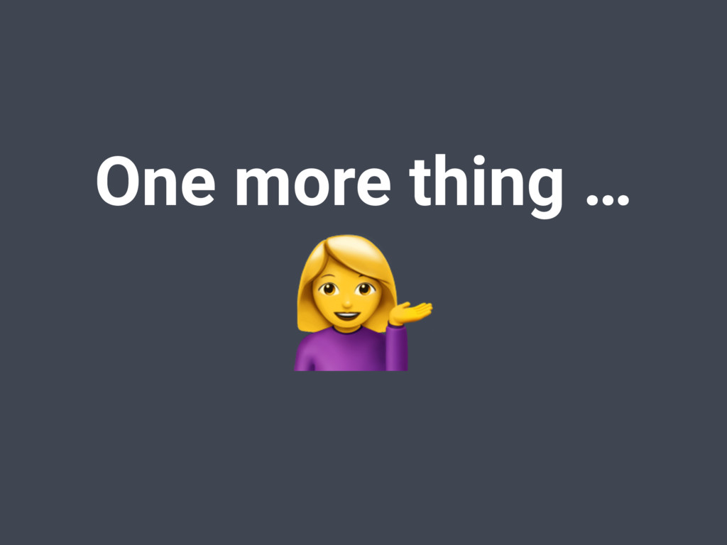 One more thing …