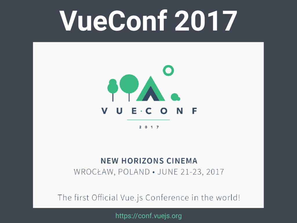 VueConf 2017 https://conf.vuejs.org