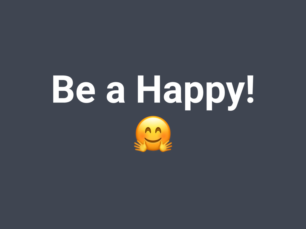 Be a Happy!