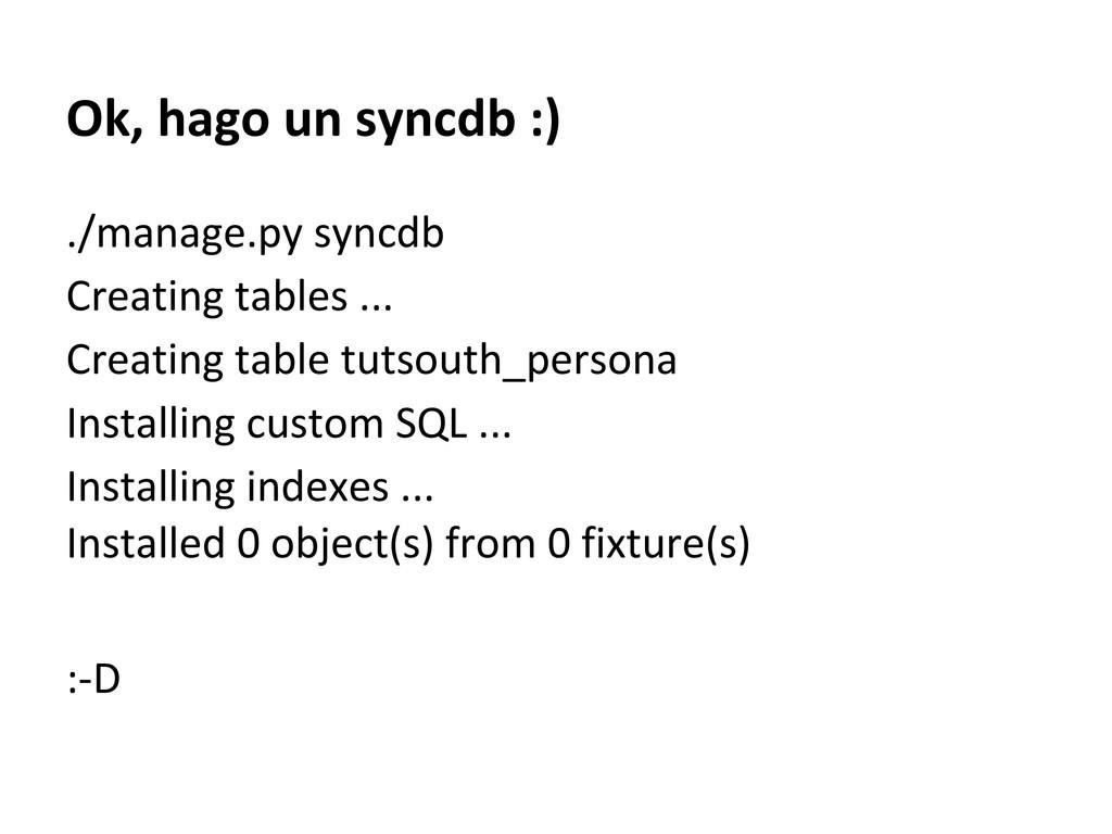 Ok, hago un syncdb :) ./manage.py syncdb Creati...