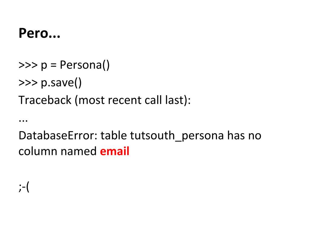 Pero... >>> p = Persona() >>> p.save() Tracebac...