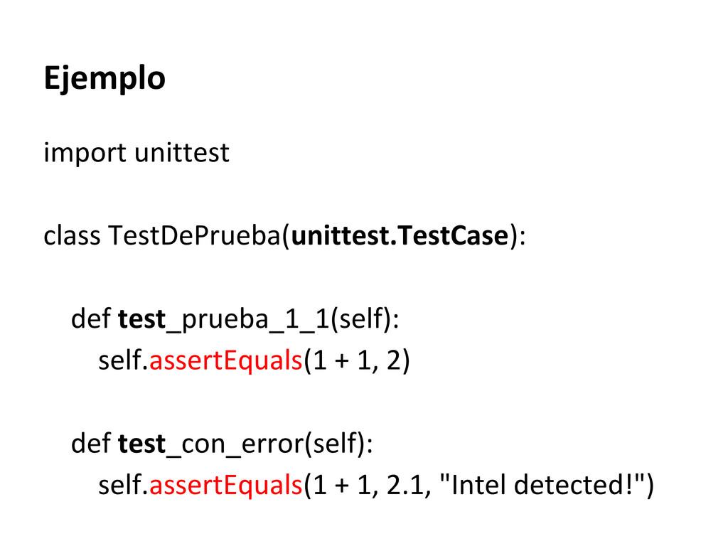 Ejemplo import unittest class TestDePrueba(unit...