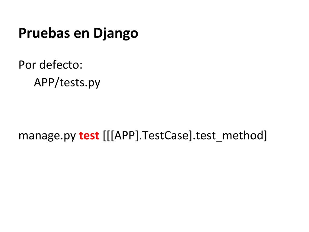 Pruebas en Django Por defecto: APP/tests.py man...
