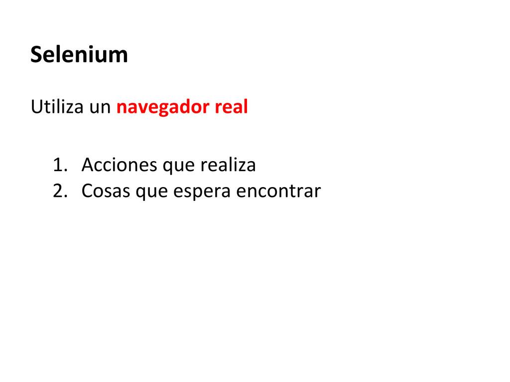 Selenium Utiliza un navegador real 1. Acciones ...