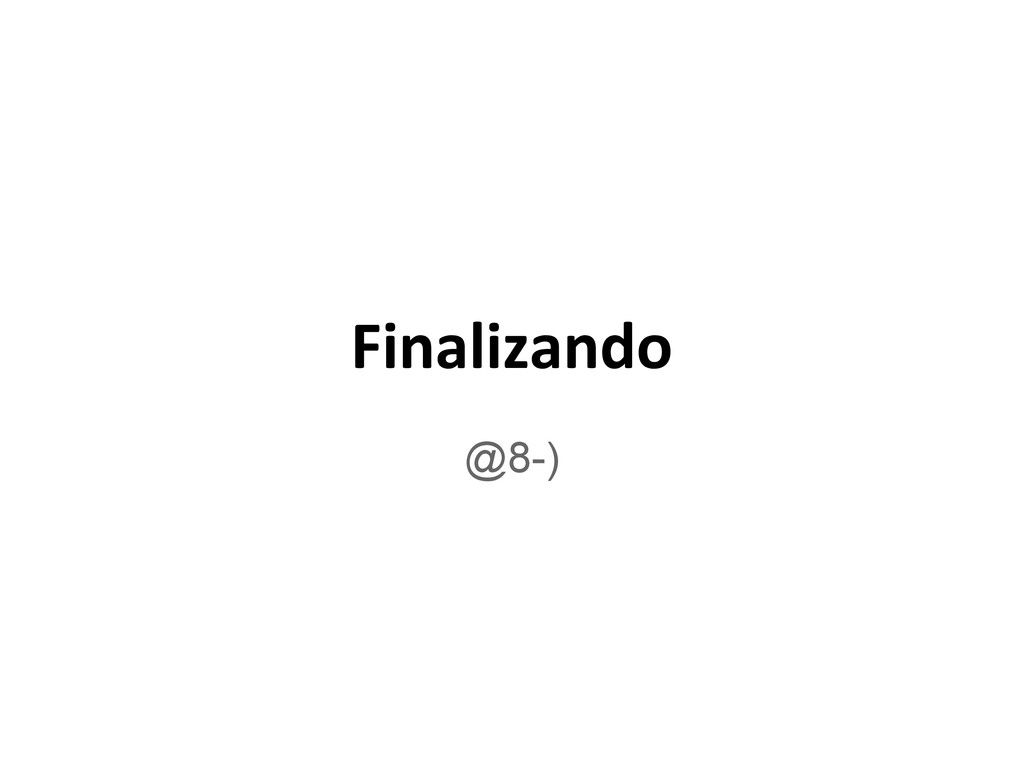 Finalizando @8-)