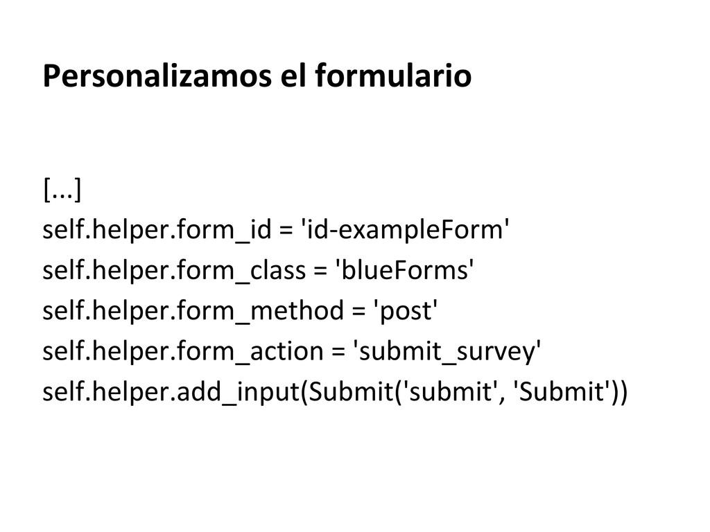 Personalizamos el formulario [...] self.helper....