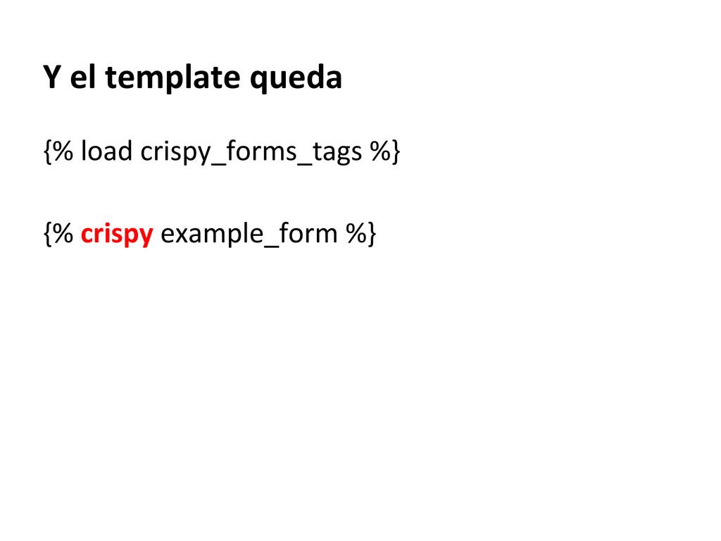 Y el template queda {% load crispy_forms_tags %...