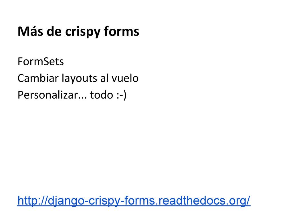 Más de crispy forms FormSets Cambiar layouts al...